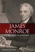 James Monroe: A Republican Champion