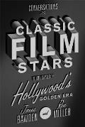 Conversations with Classic Film Stars Interviews from Hollywoods Golden Era