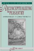 Reconceptualizing The Peasantry: Anthropology In Global Perspective