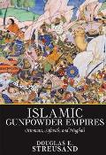 Islamic Gunpowder Empires Ottomans Safavids & Mughals