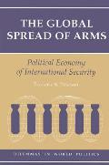 Global Spread of Arms Political Economy of International Security