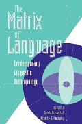 Matrix of Language Contemporary Linguistic Anthropology