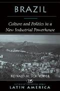 Brazil: Culture And Politics In A New Industrial Powerhouse