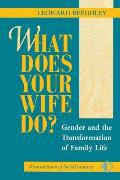 What Does Your Wife Do Gender & the Transformation of Family Life