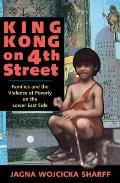 King Kong on 4th Street Families & the Violence of Poverty on the Lower East Side