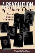 Revolution of Their Own Voices of Women in Soviet History