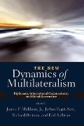 New Dynamics of Multilateralism Diplomacy International Organizations & Global Governance