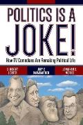 Politics Is a Joke!: How TV Comedians Are Remaking Political Life