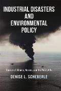 Industrial Disasters and Environmental Policy: Stories of Villains, Heroes, and the Rest of Us