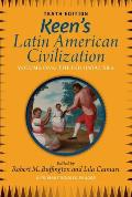 Keen's Latin American Civilization, Volume 1: A Primary Source Reader, Volume One: The Colonial Era (Tenth Edition, Tenth)