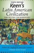 Keen's Latin American Civilization, Volume 2: A Primary Source Reader, Volume Two: The Modern Era (Tenth Edition, Tenth)