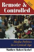 Remote and Controlled: Media Politics in a Cynical Age, Second Edition