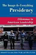 The Image Is Everything Presidency: Dilemmas in American Leadership