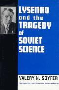Lysenko & The Tragedy Of Soviet Science