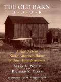 Old Barn Book A Field Guide to North American Barns & Other Farm Structures
