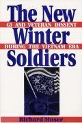 New Winter Soldiers GI & Veteran Dissent During the Vietnam Era