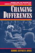 Changing Differences Women & the Shaping of American Foreign Policy1917 1994