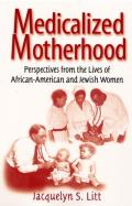 Medicalized Motherhood Perspectives from the Lives of African American & Jewish Women