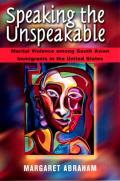 Speaking the Unspeakable: Marital Violence Among South Asian Immigrants in the United States