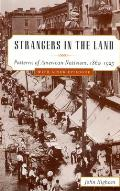 Strangers In The Land Patterns Of American Nativism 1860 1925