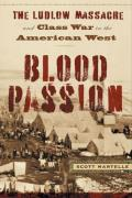 Blood Passion The Ludlow Massacre & Class War in the American West