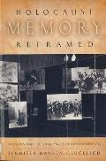 Holocaust Memory Reframed: Museums and the Challenges of Representation