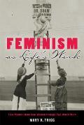 Feminism as Life's Work: Four Modern American Women Through Two World Wars