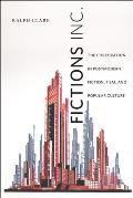 Fictions Inc.: The Corporation in Postmodern Fiction, Film, and Popular Culture