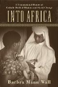 Into Africa: A Transnational History of Catholic Medical Missions and Social Change