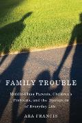 Family Trouble Middle Class Parents Childrens Problems & The Disruption Of Everyday Life