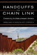 Handcuffs & Chain Link Criminalizing the Undocumented in America