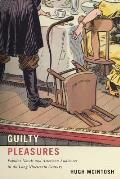 Guilty Pleasures Popular Novels & American Audiences in the Long Nineteenth Century