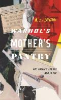 Warhol's Mother's Pantry: Art, America, and the Mom in Pop