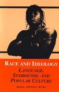 Race and Ideology: Language, Symbolism, and Popular Culture