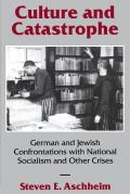 Culture and Catastrophe: German and Jewish Confrontations with National Socialism and Other Crises