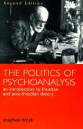 Politics of Psychoanalysis An Introduction to Freudian & Post Freudian Theory Second Edition