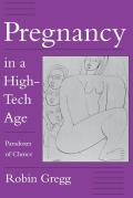 Pregnancy in a High Tech Age Paradoxes of Choice
