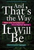 And That's the Way It Will Be: News & Information in a Digital World
