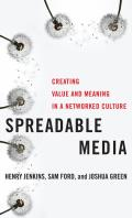 Spreadable Media Creating Value & Meaning in a Networked Culture
