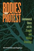Bodies in Protest Environmental Illness & the Struggle Over Medical Knowledge