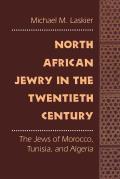 North African Jewry in the Twentieth Century The Jews of Morocco Tunisia & Algeria