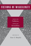 Fictions of Masculinity: Crossing Cultures, Crossing Sexualities