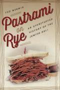 Pastrami on Rye An Overstuffed History of the Jewish Deli