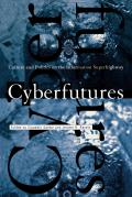 Cyberfutures: Culture and Politics on the Information Superhighway