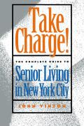 Take Charge!: The Complete Guide to Senior Living in New York City