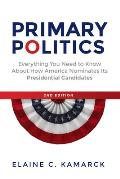 Primary Politics Everything You Need to Know About How America Nominates Its Presidential Candidates 2nd Edition