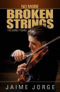 No More Broken Strings: The Early Years