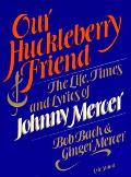 Our Huckleberry Friend: The Life, Times & Lyrics of Johnny Mercer