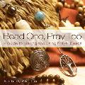 Bead One Pray Too A Guide to Making & Using Prayer Beads