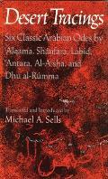 Desert Tracings Six Classic Arabian Odes by Alqama Shanfara Labid Antara Al ASha & Dhu Al Rumma Tr from the Arabic